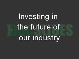 Investing in the future of our industry PowerPoint PPT Presentation