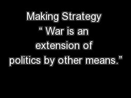 "Making Strategy "" War is an extension of politics by other means."""