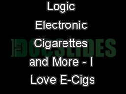 Logic Electronic Cigarettes and More - I Love E-Cigs PowerPoint PPT Presentation