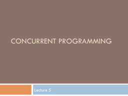 Concurrent Programming Lecture 5