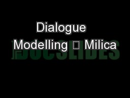 Dialogue  Modelling  Milica PowerPoint PPT Presentation