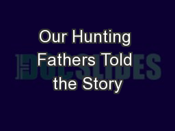 Our Hunting Fathers Told the Story