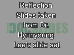 Reflection Slides taken from Dr. Hyunyoung Lee's slide set PowerPoint PPT Presentation