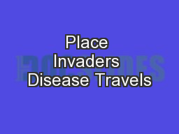 Place Invaders Disease Travels PowerPoint PPT Presentation