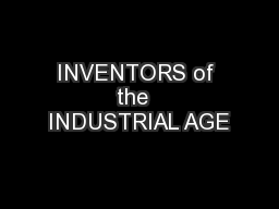 INVENTORS of the  INDUSTRIAL AGE PowerPoint PPT Presentation