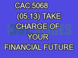 CAC.5068        (05.13) TAKE CHARGE OF YOUR FINANCIAL FUTURE