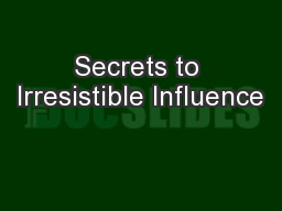 Secrets to Irresistible Influence