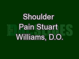 Shoulder Pain Stuart Williams, D.O.