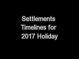 Settlements Timelines for 2017 Holiday