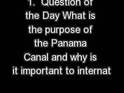 1.  Question of the Day What is the purpose of the Panama Canal and why is it important to internat