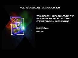 Technology Impacts from the New Wave of Architectures for Media-rich Workloads PowerPoint PPT Presentation