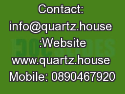Sales Contact: info@quartz.house  :Website www.quartz.house Mobile: 0890467920