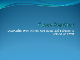Close Reading Discovering How Writers Use Tropes and Schemes to Achieve an Effect