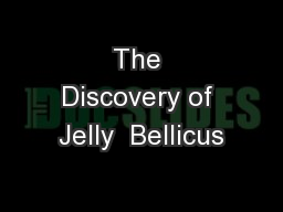 The Discovery of Jelly  Bellicus