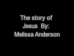 The story of Jesus  By: Melissa Anderson