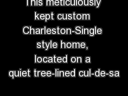 This meticulously kept custom Charleston-Single style home, located on a quiet tree-lined cul-de-sa