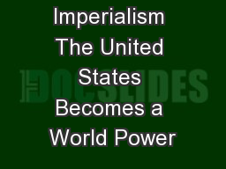 Imperialism The United States Becomes a World Power
