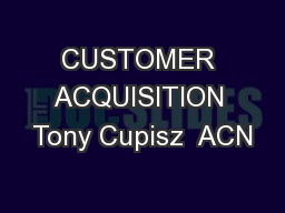 CUSTOMER ACQUISITION Tony Cupisz  ACN
