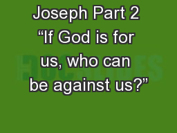 """Joseph Part 2 """"If God is for us, who can be against us?"""" PowerPoint PPT Presentation"""