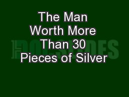 The Man Worth More Than 30 Pieces of Silver