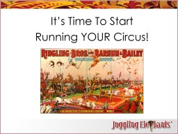 It's Time To Start Running YOUR Circus!