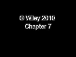 © Wiley 2010 Chapter 7 PowerPoint PPT Presentation