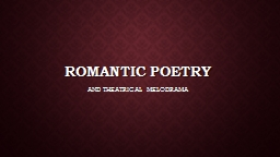 Romantic   poetry AND THEATRICAL MELODRAMA
