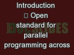 OpenCL Introduction 	 Open standard for parallel programming across