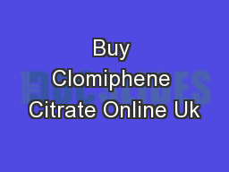 Buy Clomiphene Citrate Online Uk PowerPoint PPT Presentation