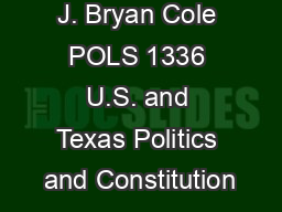 J. Bryan Cole POLS 1336 U.S. and Texas Politics and Constitution