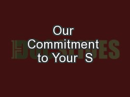 Our Commitment to Your  S