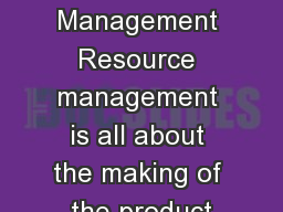 Resource Management Resource management is all about the making of the product