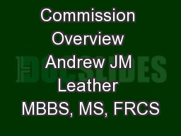 Commission Overview Andrew JM Leather MBBS, MS, FRCS