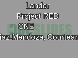 Lander Project RED ONE            Diaz-Mendoza, Courteany