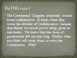 The Continental Congress purposely created loose confederation of states when they wrote the Articl
