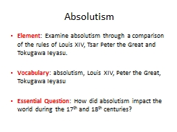 Absolutism Element : Examine absolutism through a comparison of the rules of Louis XIV, Tsar Peter
