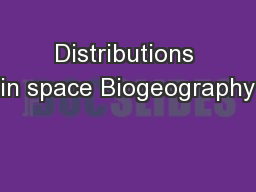 Distributions in space Biogeography