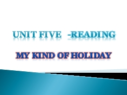 Unit five   -Reading    My kind of holiday