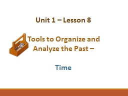 Unit 1 – Lesson 8 Tools to Organize and Analyze the Past –