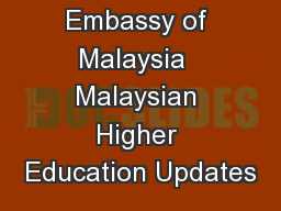Embassy of Malaysia  Malaysian Higher Education Updates PowerPoint PPT Presentation