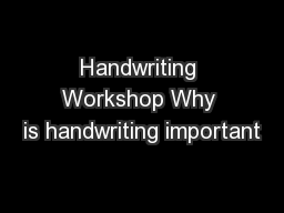 Handwriting Workshop Why is handwriting important