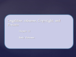 Legalities: releases ,  Copyright, and Forums