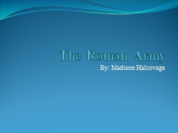 The Roman Army By: Madison Halcovage