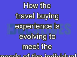It�s Personal How the travel buying experience is evolving to meet the needs of the individual