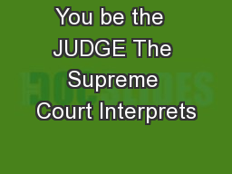 You be the  JUDGE The Supreme Court Interprets