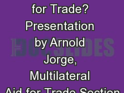 What is Aid for Trade? Presentation by Arnold Jorge, Multilateral Aid for Trade Section