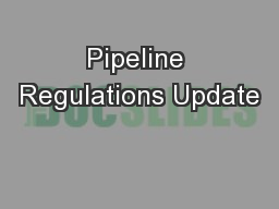 Pipeline Regulations Update