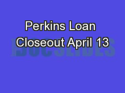 Perkins Loan Closeout April 13