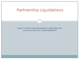 What steps are required to record the liquidation of a partnership? PowerPoint PPT Presentation