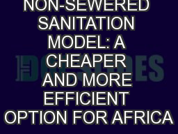 NOVEL NON-SEWERED SANITATION MODEL: A CHEAPER AND MORE EFFICIENT OPTION FOR AFRICA